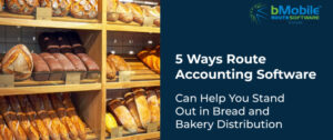 5 Ways Route Accounting Software Can Help You Stand Out in Bread and Bakery Distribution-01
